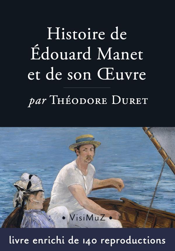 Histoire d'Édouard Manet et de son oeuvre, par Théodre Duret